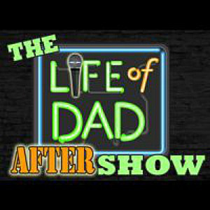 Life-of-Dad-After-Show-podcast